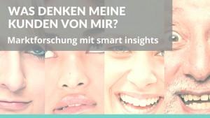 Foto: viele Gesichter Text: Was denken meine Kunden von mir? Marktforschung mit smart insights