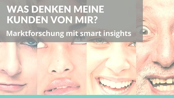 Marktforschung mit smart insights –Was denken die Kunden von mir?