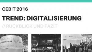 CEBIT 2016: Trend Digitalisierung. Rückblick und Fazit.
