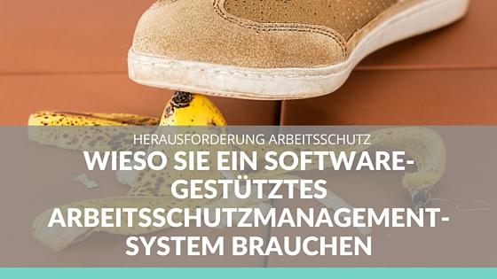 Wieso Sie ein software-gestütztes Arbeitsschutzmanagementsystem brauchen