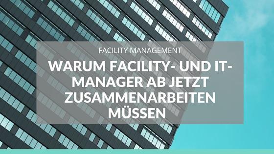 Digitalisierung im Facility Management: Warum Facility- und IT-Manager ab jetzt zusammenarbeiten müssen