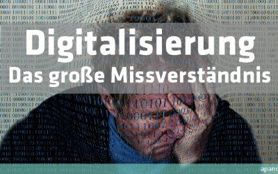 Digitalisierung – das große Missverständnis