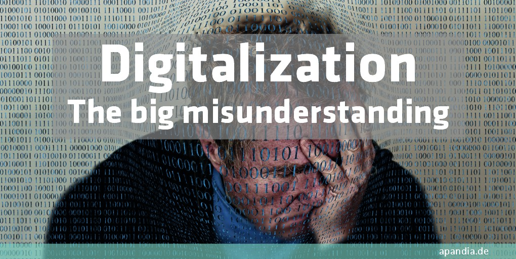 Digitalization – the big misunderstanding