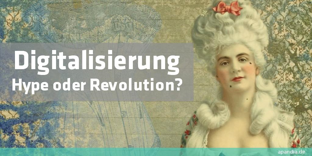 Digitalisierung: Hype oder (R)Evolution?